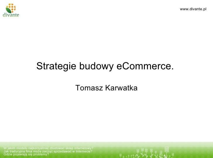 Strategie budowy eCommerce.  Tomasz Karwatka Tytuł prezentacji podtytuł W jakim modelu najkorzystniej zbudować sklep inter...
