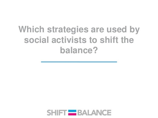 Which strategies are used by social activists to shift the balance?