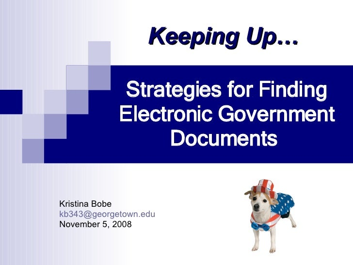 Strategies for Finding Electronic Government Documents   Kristina Bobe [email_address] November 5, 2008 Keeping Up…