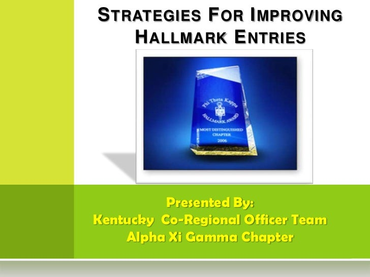 Strategies For Improving Hallmark Entries<br />Presented By:<br />Kentucky  Co-Regional Officer Team<br />Alpha Xi Gamma C...