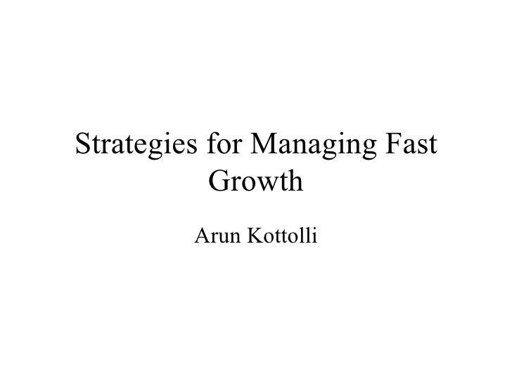 Strategies for Managing Fast Growth Arun Kottolli
