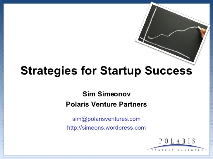 Strategies for Startup Success Sim Simeonov Polaris Venture Partners [email_address] http://simeons.wordpress.com