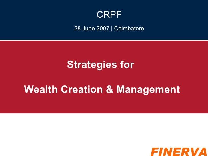 Strategies for  Wealth Creation & Management CRPF 28 June 2007 | Coimbatore