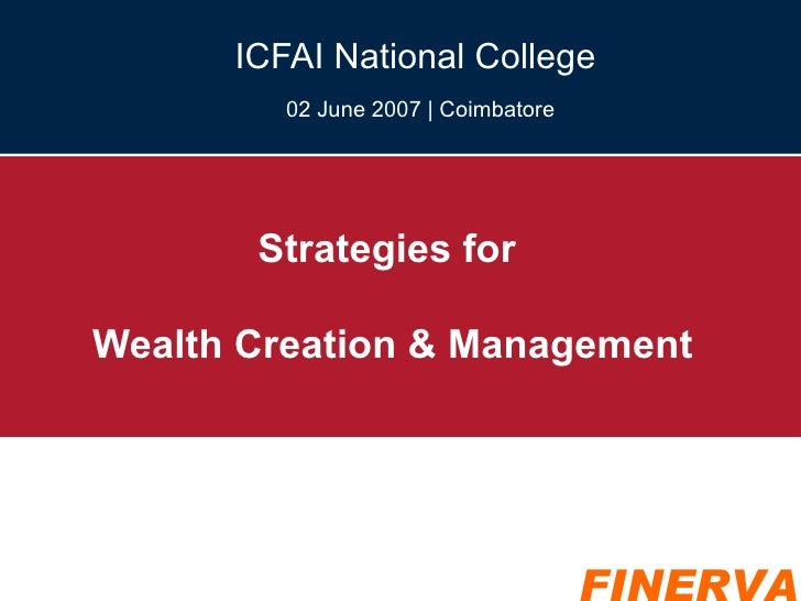 Strategies for  Wealth Creation & Management ICFAI National College  02 June 2007 | Coimbatore