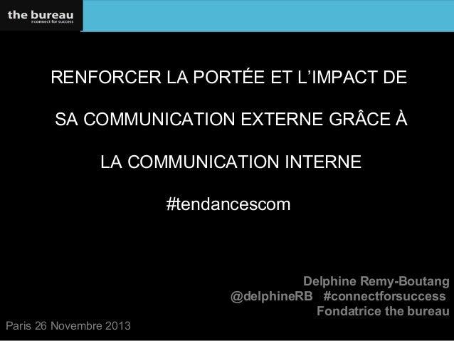 RENFORCER LA PORTÉE ET L'IMPACT DE SA COMMUNICATION EXTERNE GRÂCE À LA COMMUNICATION INTERNE #tendancescom  Delphine Remy-...