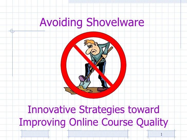 Avoiding Shovelware 1 Innovative Strategies toward Improving Online Course Quality