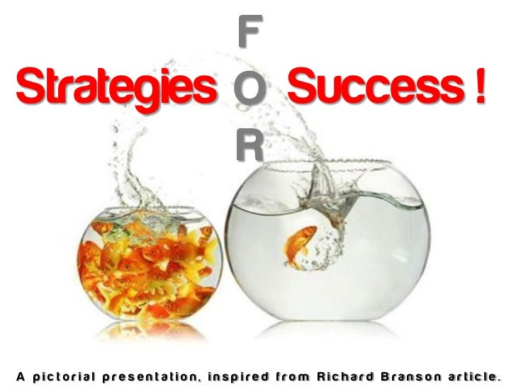FStrategies O Success !           RA pictorial presentation, inspired from Richard Branson article.