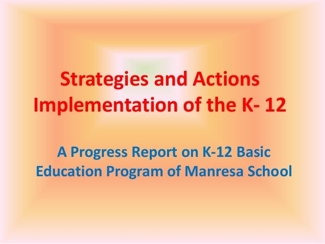 Strategies and ActionsImplementation of the K- 12   A Progress Report on K-12 BasicEducation Program of Manresa School    ...