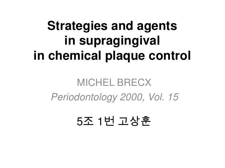 Strategies and agents      in supragingivalin chemical plaque control        MICHEL BRECX  Periodontology 2000, Vol. 15   ...