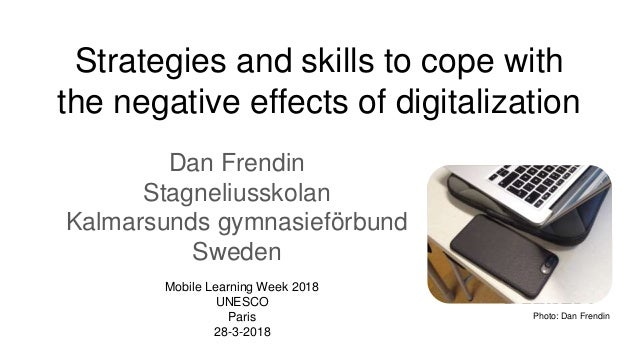 Strategies and skills to cope with the negative effects of digitalization Dan Frendin Stagneliusskolan Kalmarsunds gymnasi...