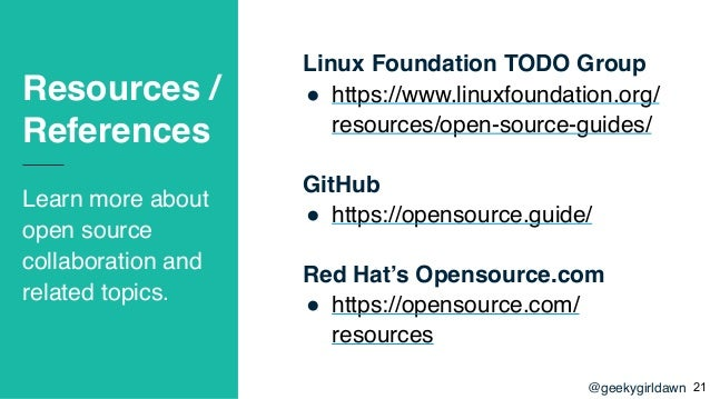 @geekygirldawn Resources / References Learn more about open source collaboration and related topics. Linux Foundation TODO...