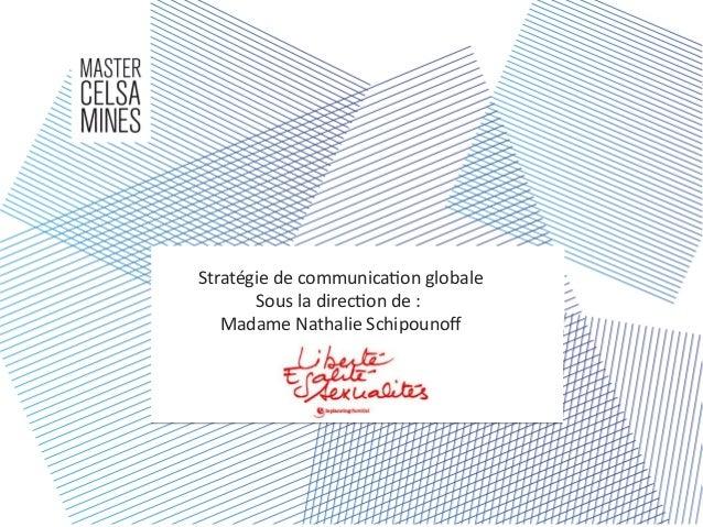Stratégie de communication globale Sous la direction de : Madame Nathalie Schipounof