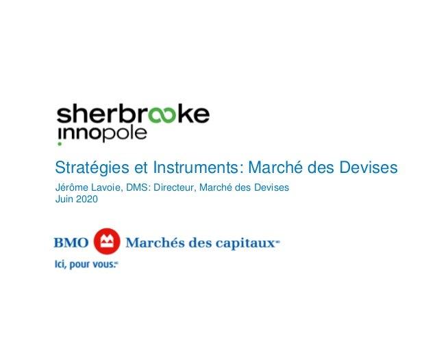 Jérôme Lavoie, DMS: Directeur, Marché des Devises Juin 2020 Stratégies et Instruments: Marché des Devises