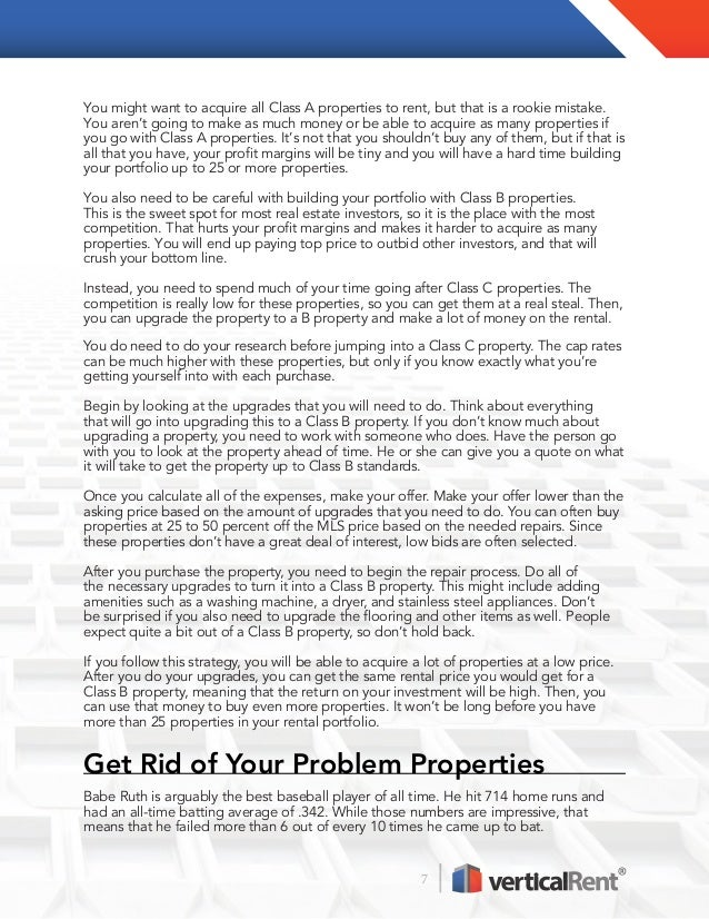 7 You might want to acquire all Class A properties to rent, but that is a rookie mistake. You aren't going to make as much...