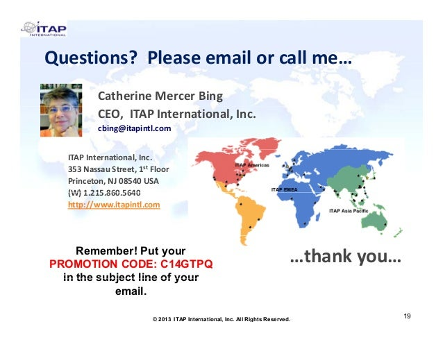 Questions? Please email or call me… Catherine Mercer Bing CEO, ITAP International, Inc. cbing@itapintl.com ITAP Internatio...
