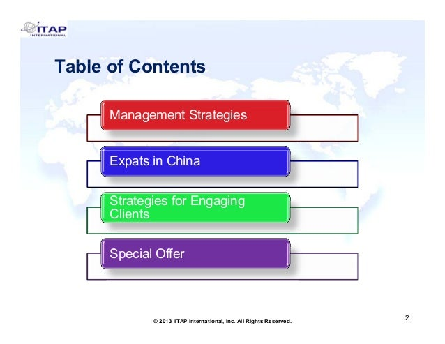 Table of Contents Management Strategies Expats in China Strategies for Engaging Clients Special Offer  2 © 2013 ITAP Inter...