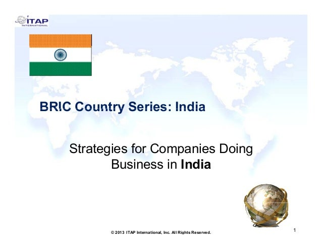BRIC Country Series: India Strategies for Companies Doing Business in India  1 © 2013 ITAP International, Inc. All Rights ...