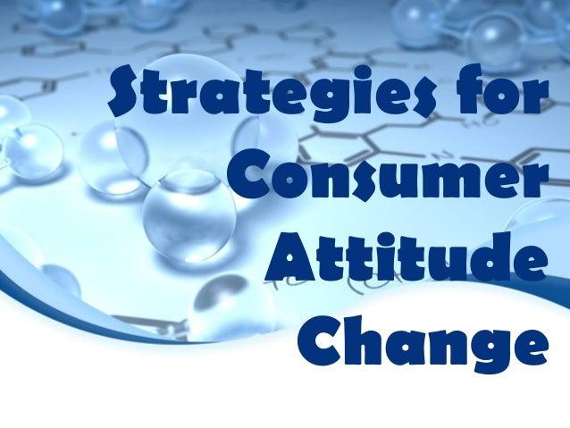 Strategies forConsumerAttitudeChange