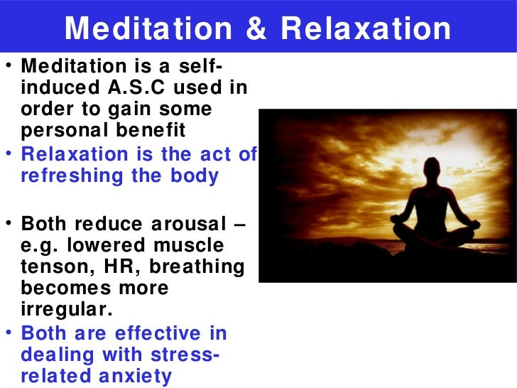 Meditation & Relaxation• Meditation is a self-  induced A.S.C used in  order to gain some  personal benefit• Relaxation is...