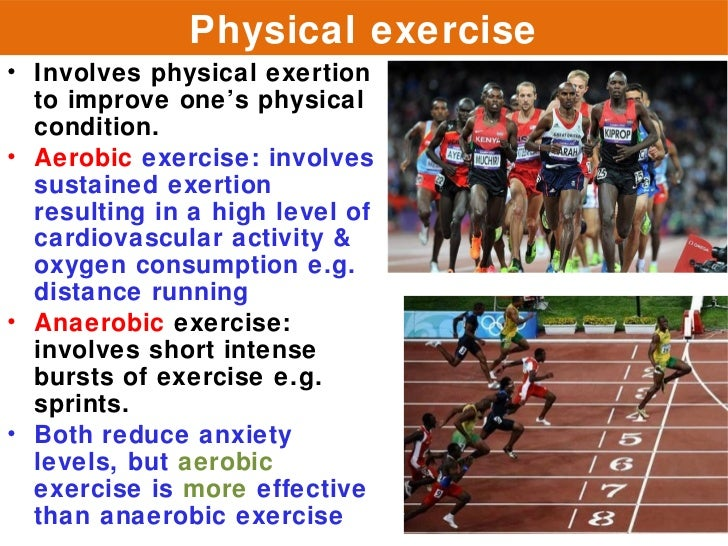 Physical exercise• Involves physical exertion  to improve one's physical  condition.• Aerobic exercise: involves  sustaine...