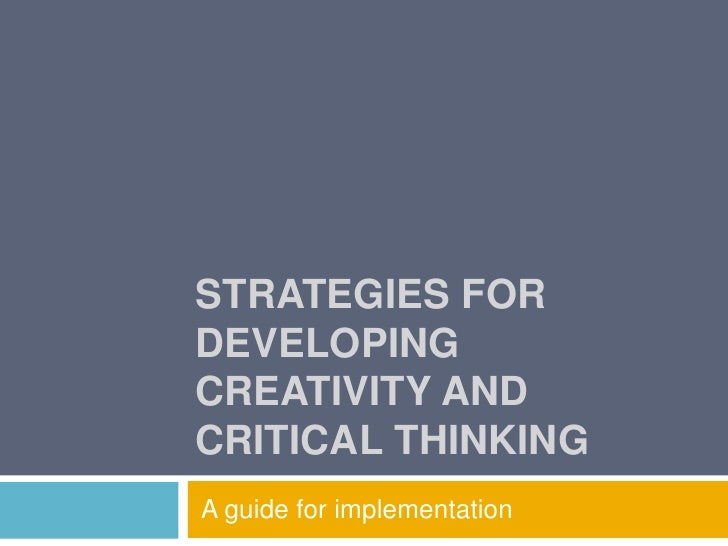 STRATEGIES FORDEVELOPINGCREATIVITY ANDCRITICAL THINKINGA guide for implementation