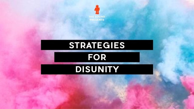 THE SOUND PRESENTS STRATEGIES FOR DISUNITY