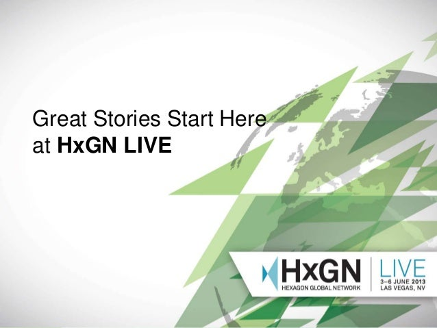 Presentation Name Presenter Name Version Date: 04.09.13 Great Stories Start Here at HxGN LIVE