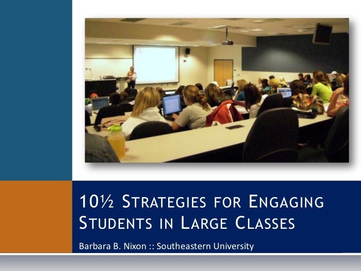 10½ Strategies for Engaging Students in Large Classes<br />Barbara B. Nixon :: Southeastern University<br />