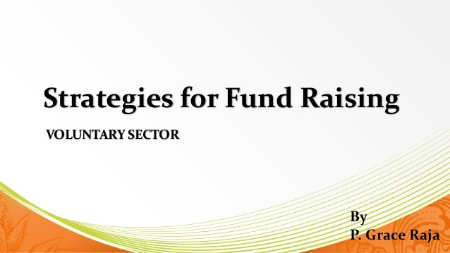 Strategies for Fund Raising VOLUNTARY SECTOR By P. Grace Raja