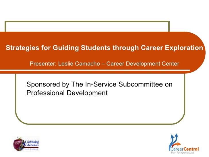Strategies for Guiding Students through Career Exploration Presenter: Leslie Camacho – Career Development Center Sponsored...
