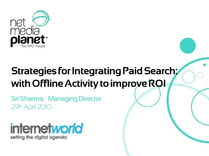 Strategies for Integrating Paid Search: with Offline Activity to improve ROI<br />Sri Sharma.   Managing Director<br />29t...