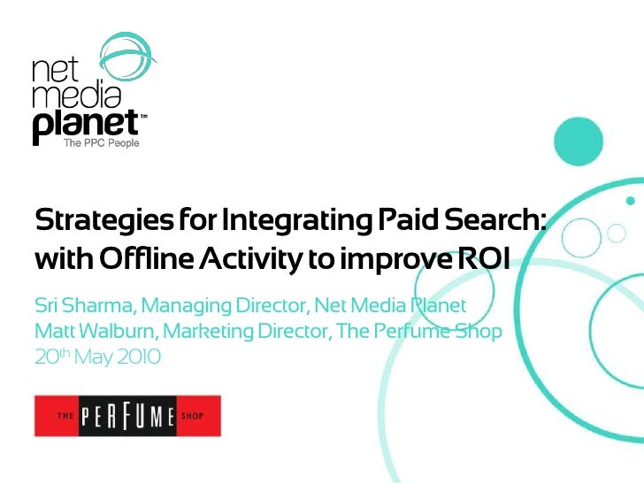 Strategies for Integrating Paid Search: with Offline Activity to improve ROI<br />Sri Sharma, Managing Director, Net Media...