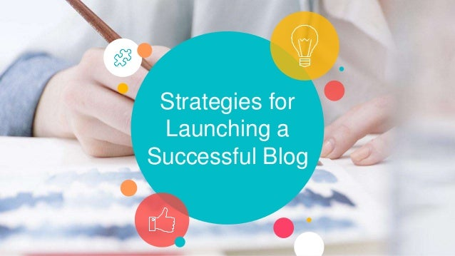 Strategies for Launching a Successful Blog