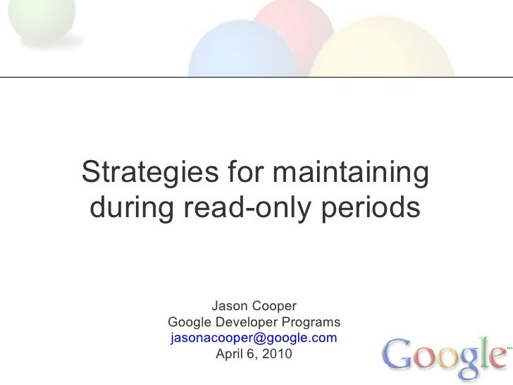 Strategies for maintaining during read-only periods               Jason Cooper       Google Developer Programs       jason...
