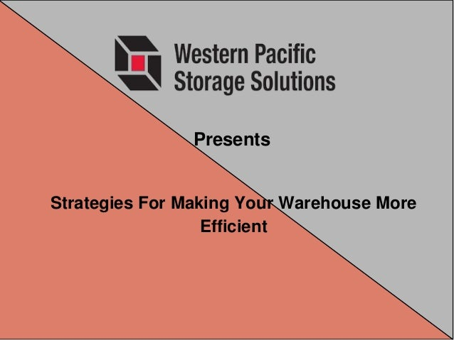 Presents Strategies For Making Your Warehouse More Efficient