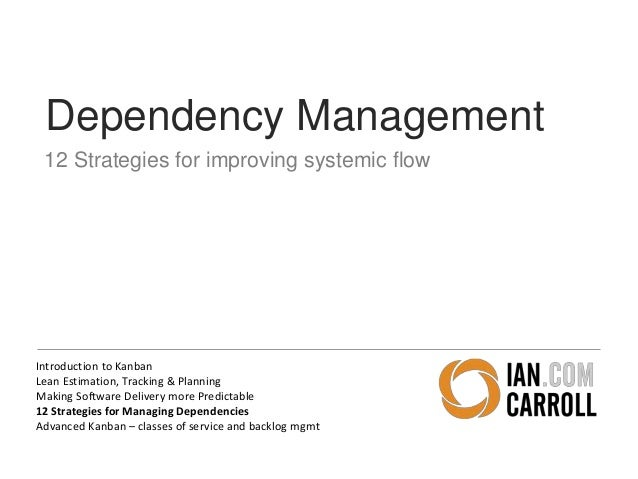 Dependency Management  12 Strategies for improving systemic flow  Introduction to Kanban  Lean Estimation, Tracking & Plan...