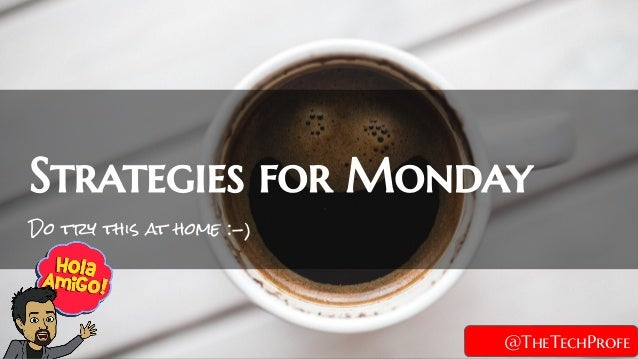 Do try this at home :-) Strategies for Monday @TheTechProfe
