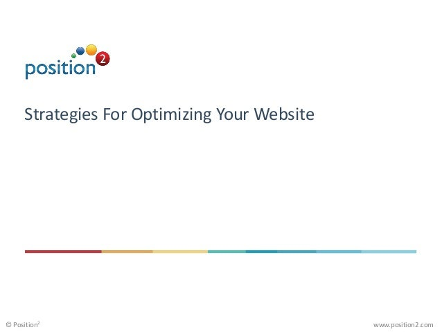 www.position2.com© Position2 Strategies For Optimizing Your Website