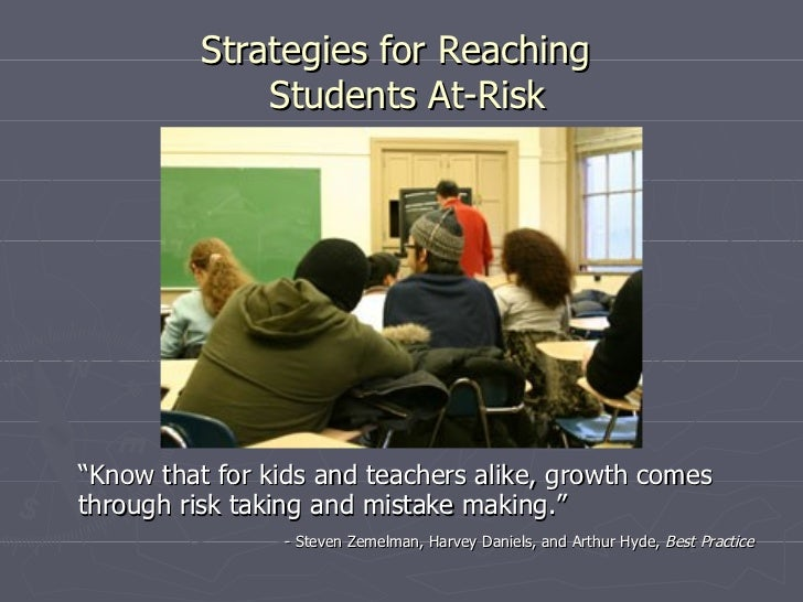 """Strategies for Reaching              Students At-Risk""""Know that for kids and teachers alike, growth comesthrough risk taki..."""
