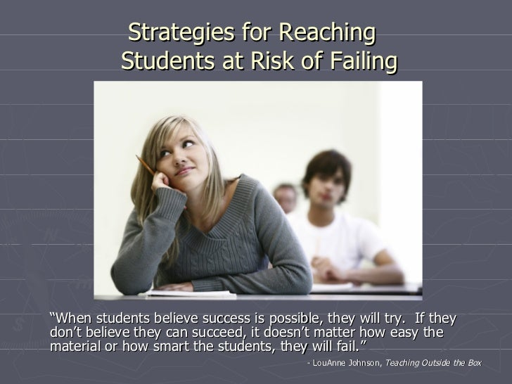 """Strategies for Reaching           Students at Risk of Failing""""When students believe success is possible, they will try. If..."""