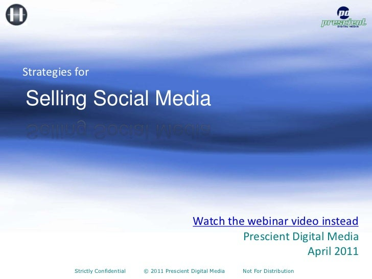 Strategies for<br />Selling Social Media<br />Watch the webinar video instead <br />Prescient Digital Media<br />April 201...