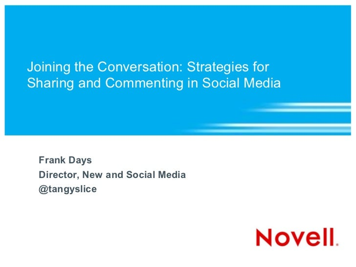 Joining the Conversation: Strategies for Sharing and Commenting in Social Media  Frank Days Director, New and Social Media...