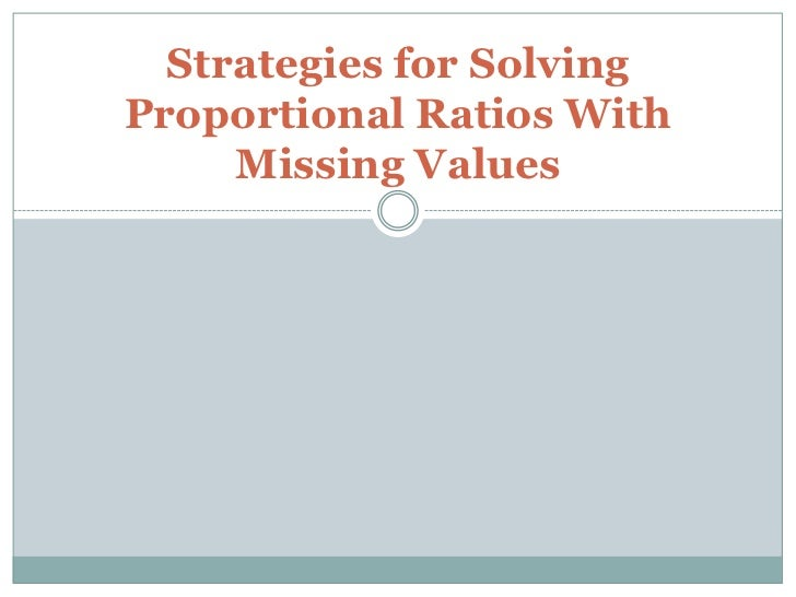Strategies for Solving Proportional Ratios With Missing Values<br />