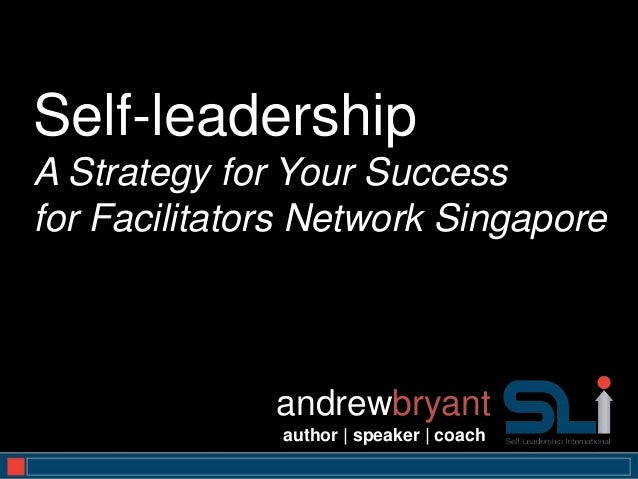 Self-leadershipA Strategy for Your Successfor Facilitators Network Singapore              andrewbryant              author...