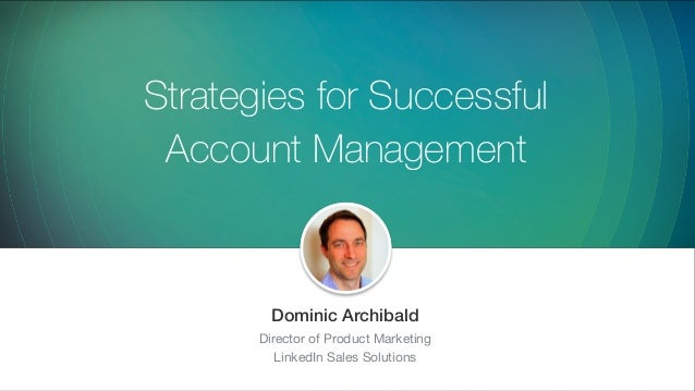 Strategies for Successful Account Management ​Dominic Archibald ​Director of Product Marketing ​LinkedIn Sales Solutions