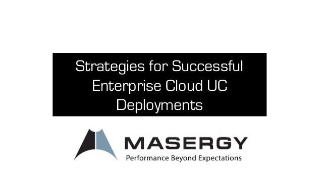 Strategies for SuccessfulEnterprise Cloud UCDeployments