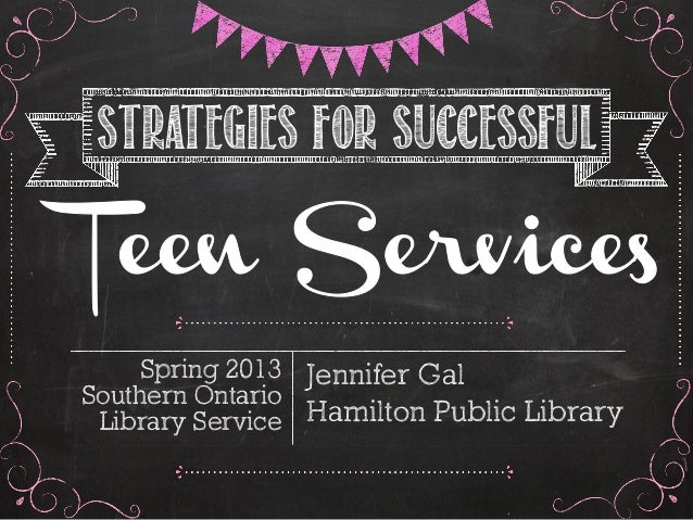 Strategies for SuccessfulJennifer GalHamilton Public LibrarySpring 2013Southern OntarioLibrary Service
