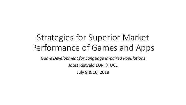 Strategies for Superior Market Performance of Games and Apps Game Development for Language Impaired Populations Joost Riet...