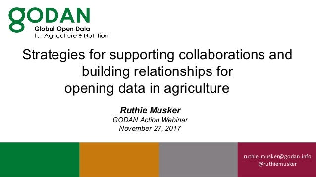 ruthie.musker@godan.info @ruthiemusker Ruthie Musker GODAN Action Webinar November 27, 2017 Strategies for supporting coll...