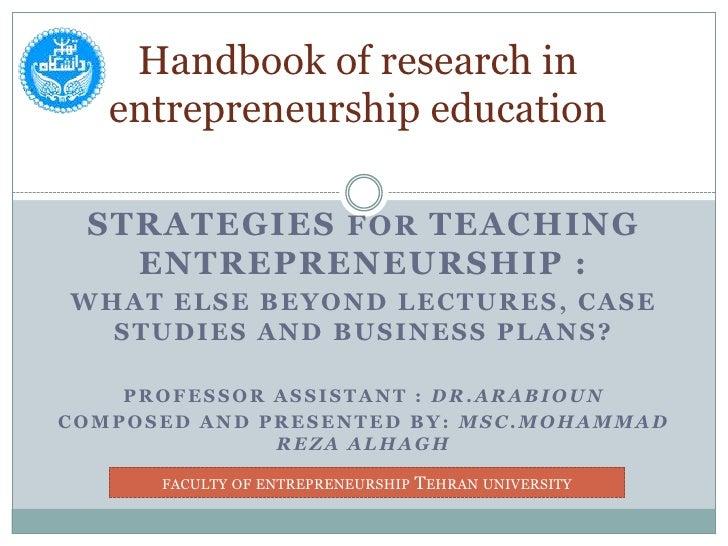 Handbook of research in entrepreneurship education<br />Strategies for teaching Entrepreneurship : <br />What else beyond ...